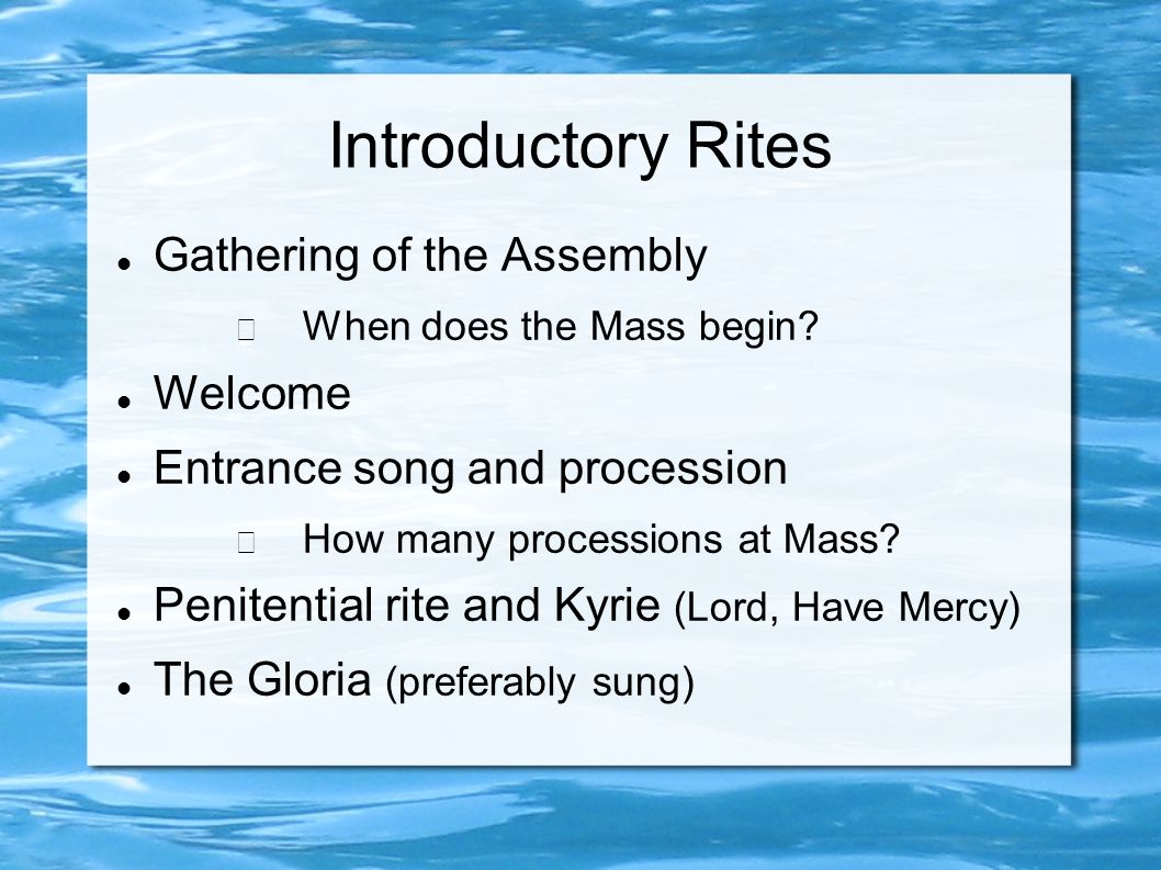 Introductory Rites Gathering of the Assembly − When does the Mass begin.