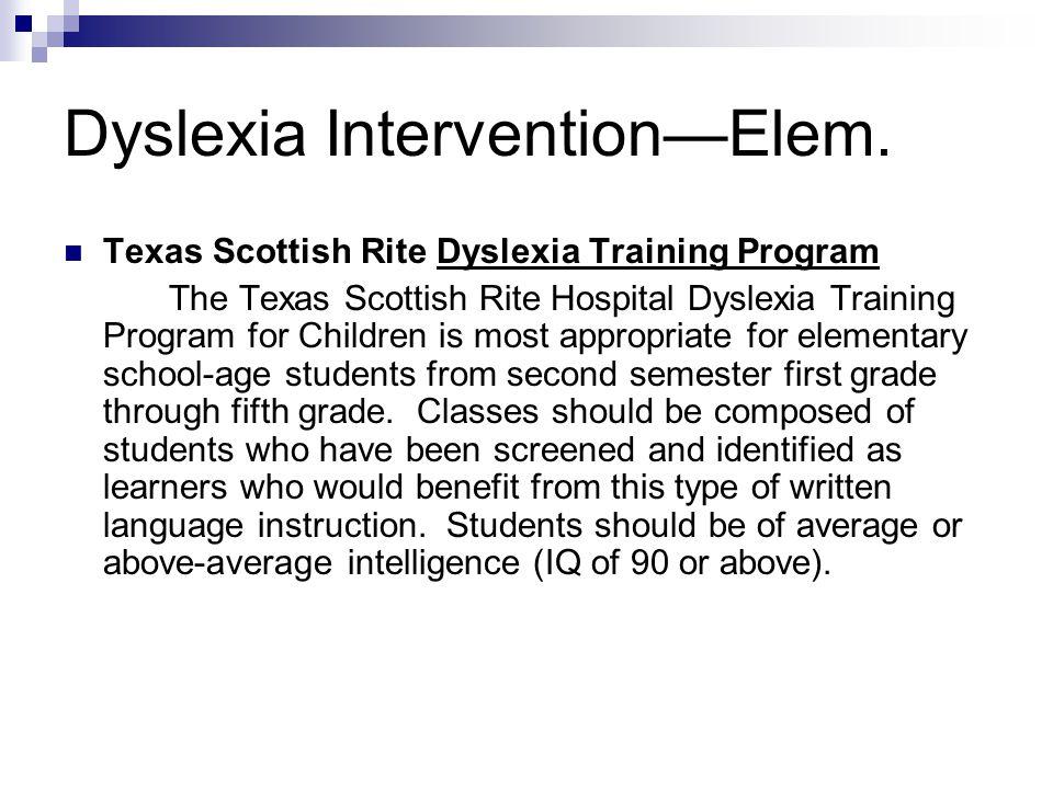 Dyslexia Intervention—Elem. Texas Scottish Rite Dyslexia Training Program The Texas Scottish Rite Hospital Dyslexia Training Program for Children is m