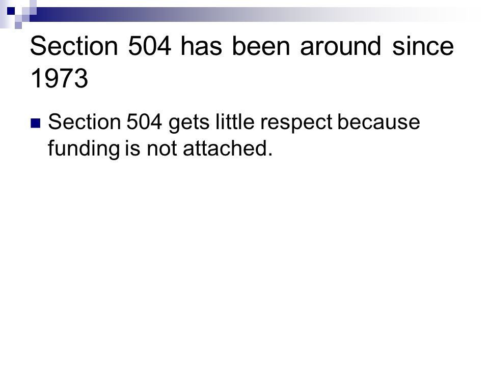 Section 504 has been around since 1973 Section 504 gets little respect because funding is not attached.