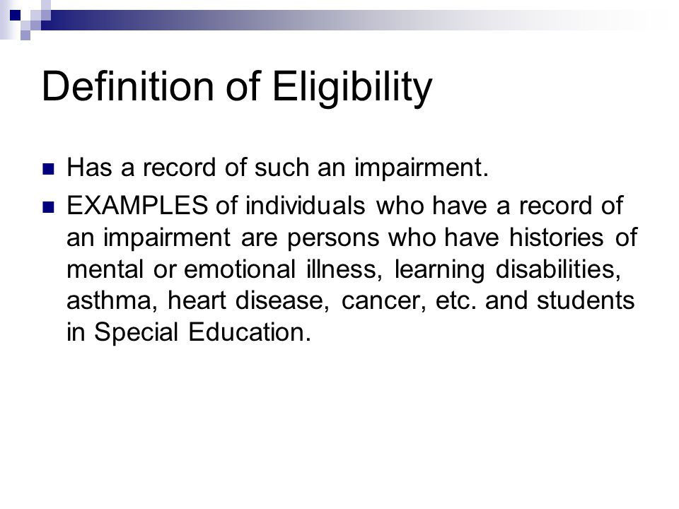 Definition of Eligibility Has a record of such an impairment. EXAMPLES of individuals who have a record of an impairment are persons who have historie