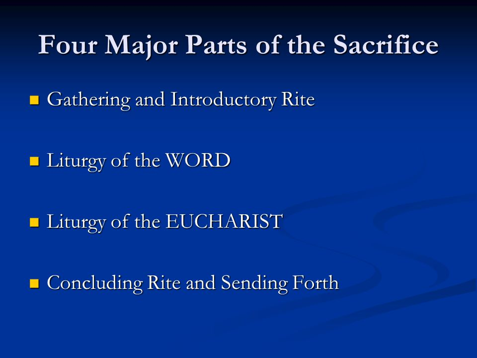 Four Major Parts of the Sacrifice Gathering and Introductory Rite Gathering and Introductory Rite Liturgy of the WORD Liturgy of the WORD Liturgy of t