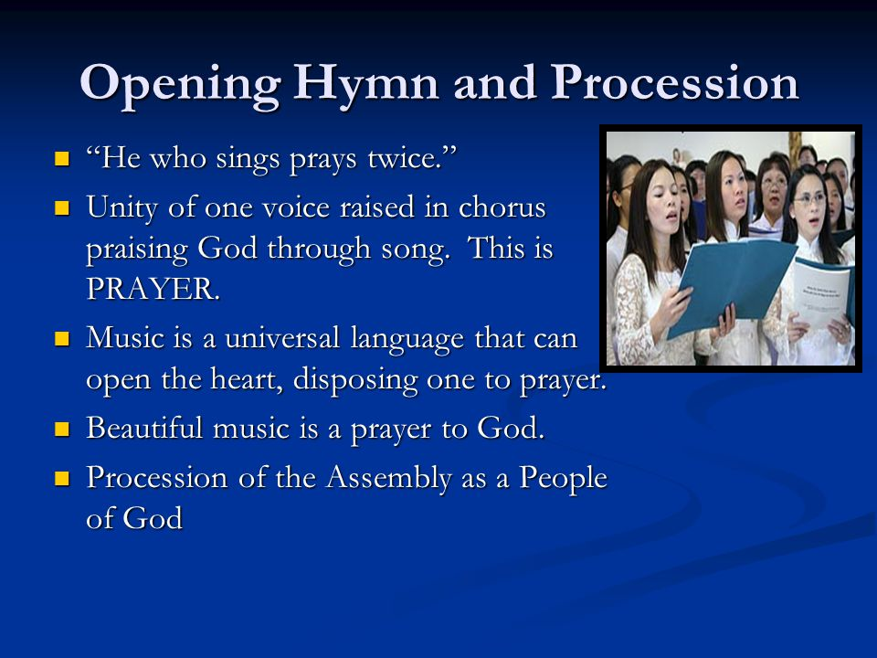 """Opening Hymn and Procession """"He who sings prays twice."""" """"He who sings prays twice."""" Unity of one voice raised in chorus praising God through song. Thi"""