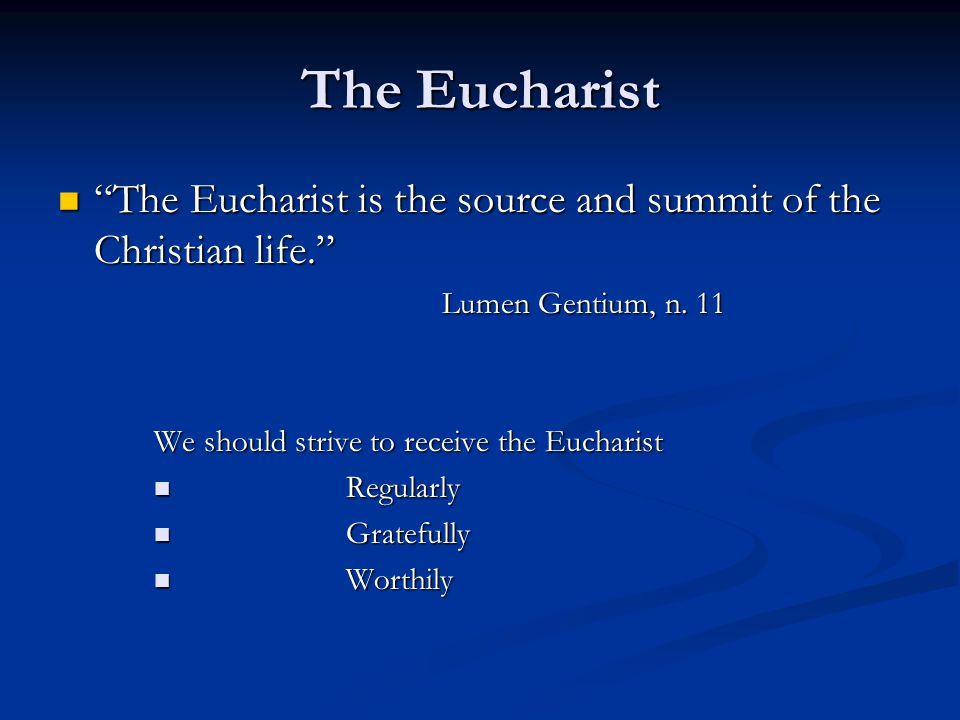"""The Eucharist """"The Eucharist is the source and summit of the Christian life."""" """"The Eucharist is the source and summit of the Christian life."""" Lumen Ge"""