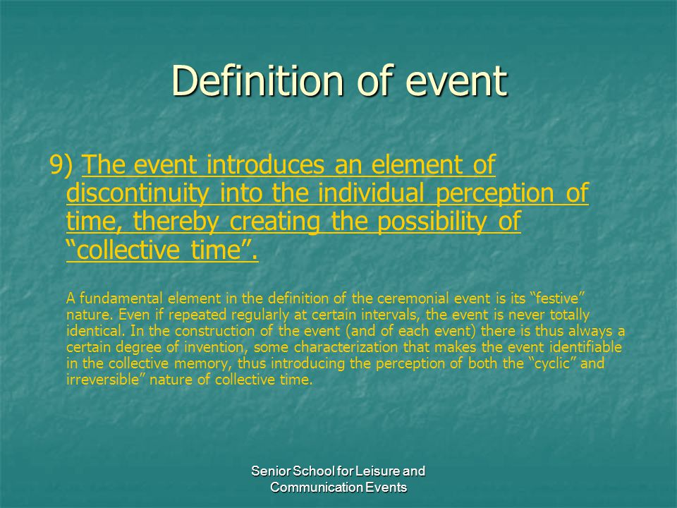 Senior School for Leisure and Communication Events Definition of event 9) The event introduces an element of discontinuity into the individual percept