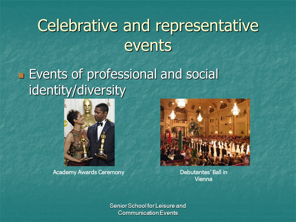Senior School for Leisure and Communication Events Celebrative and representative events Events of professional and social identity/diversity Events o