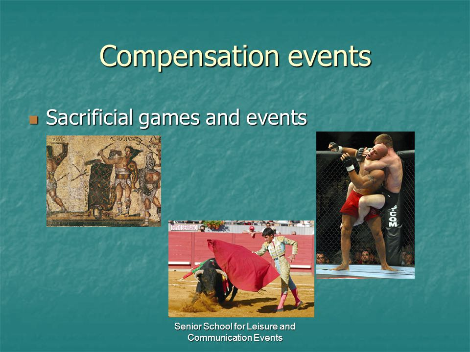 Senior School for Leisure and Communication Events Compensation events Sacrificial games and events Sacrificial games and events