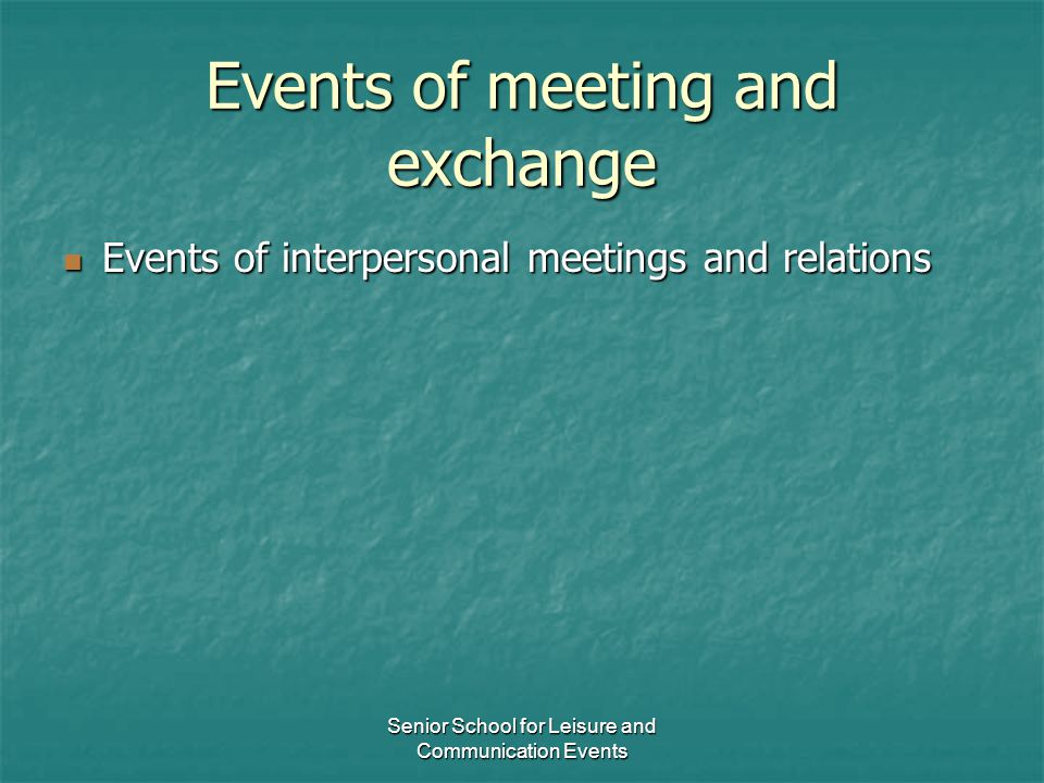 Senior School for Leisure and Communication Events Events of meeting and exchange Events of interpersonal meetings and relations Events of interperson