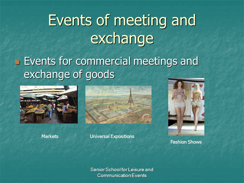 Senior School for Leisure and Communication Events Events of meeting and exchange Events for commercial meetings and exchange of goods Events for comm