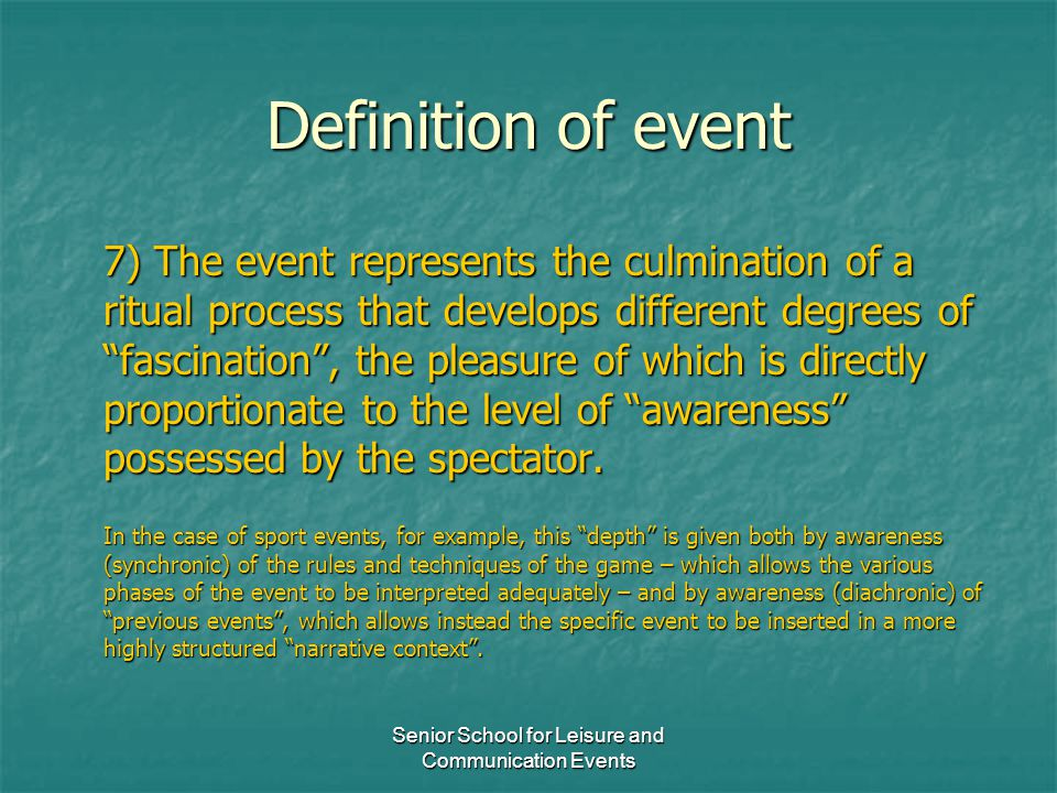Senior School for Leisure and Communication Events Definition of event 7) The event represents the culmination of a ritual process that develops diffe