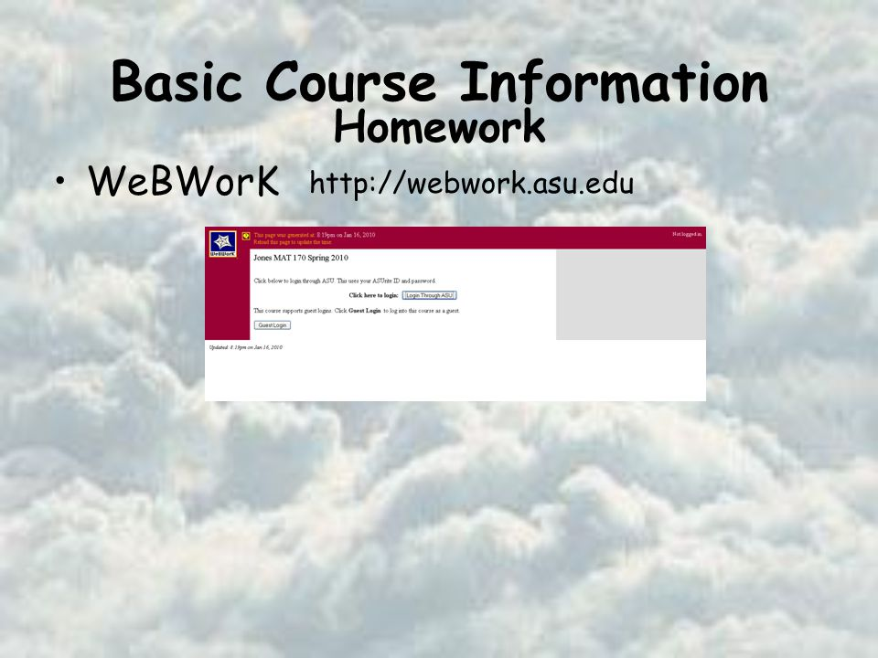 Basic Course Information WeBWorK http://webwork.asu.edu Homework
