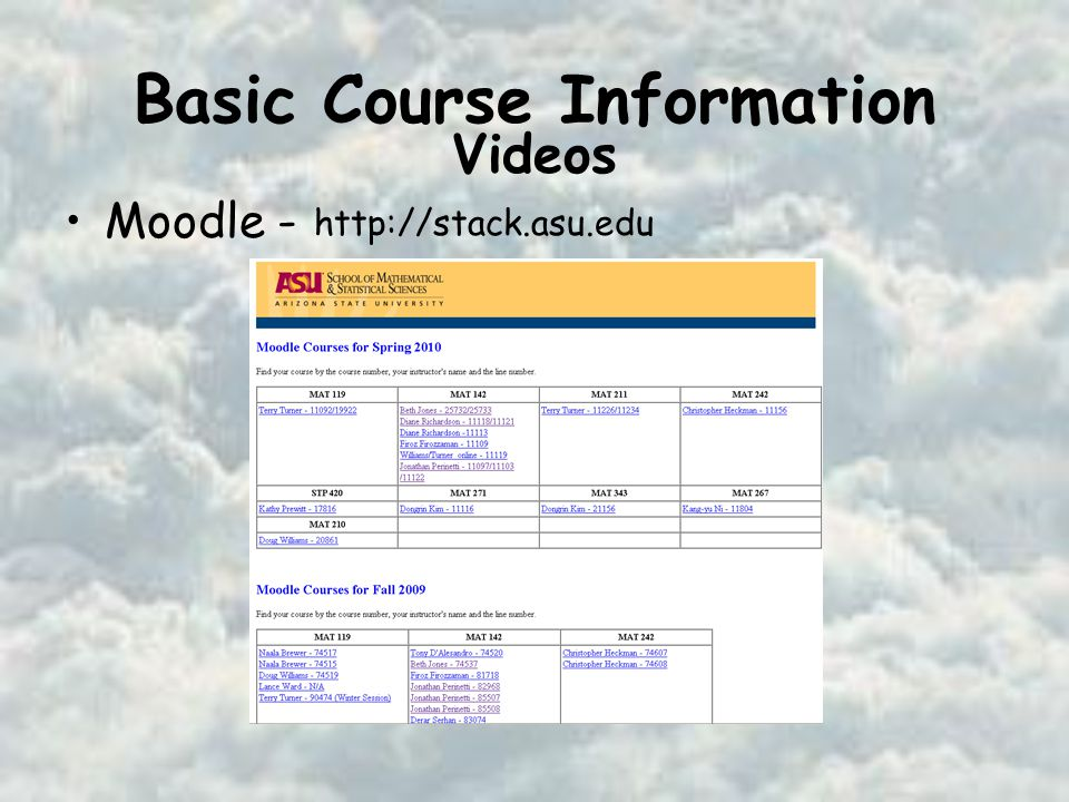 Basic Course Information Moodle - http://stack.asu.edu Videos