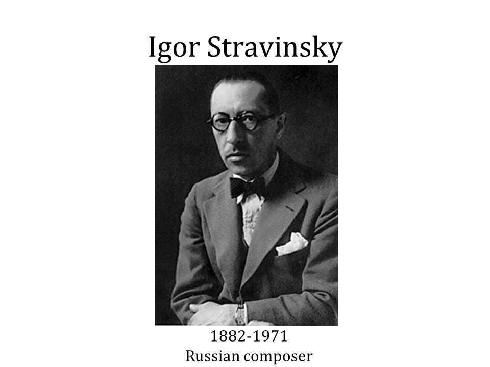 Igor Stravinsky 1882-1971 Russian composer