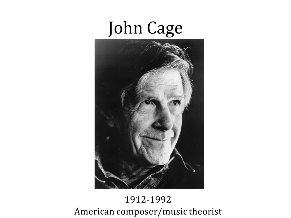 John Cage 1912-1992 American composer/music theorist