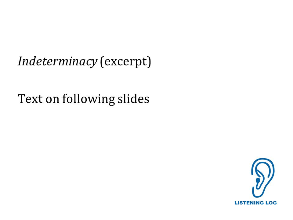 Indeterminacy (excerpt) Text on following slides