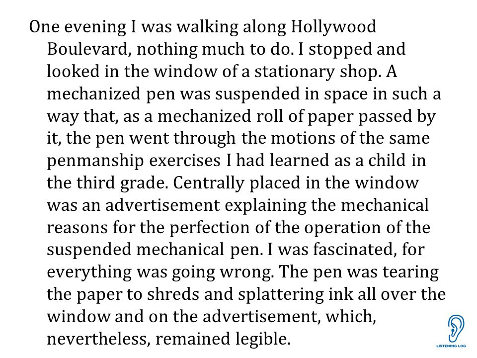 One evening I was walking along Hollywood Boulevard, nothing much to do. I stopped and looked in the window of a stationary shop. A mechanized pen was