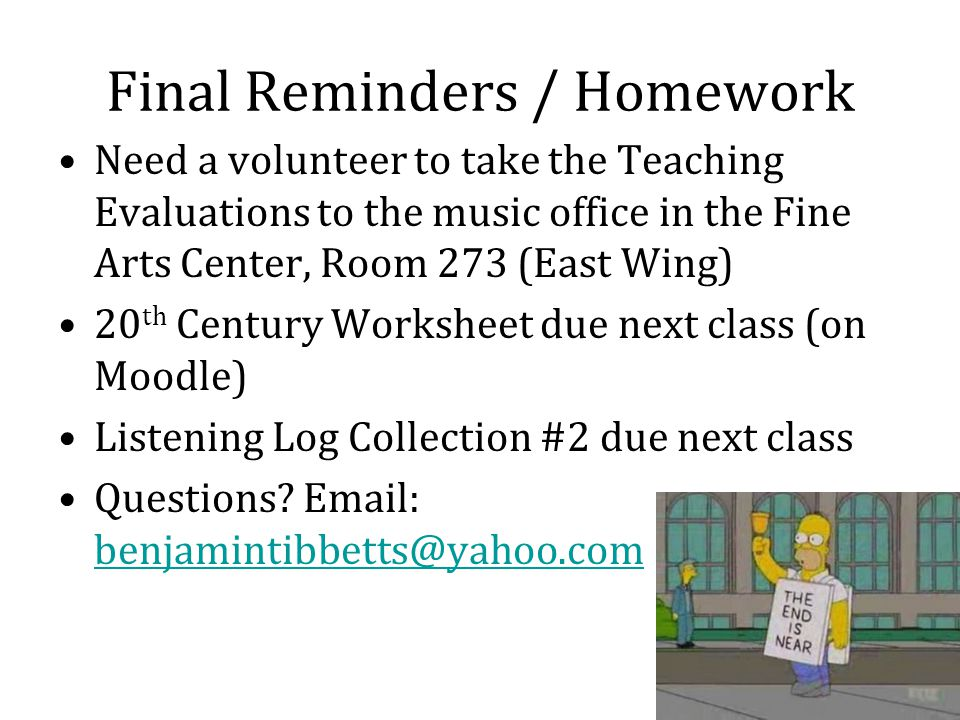 Final Reminders / Homework Need a volunteer to take the Teaching Evaluations to the music office in the Fine Arts Center, Room 273 (East Wing) 20 th C