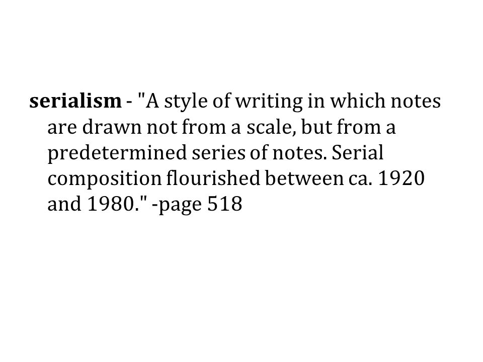 serialism - A style of writing in which notes are drawn not from a scale, but from a predetermined series of notes.
