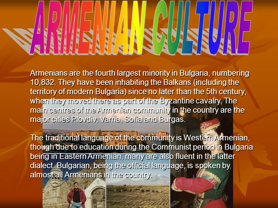 Armenians are the fourth largest minority in Bulgaria, numbering 10,832. They have been inhabiting the Balkans (including the territory of modern Bulg