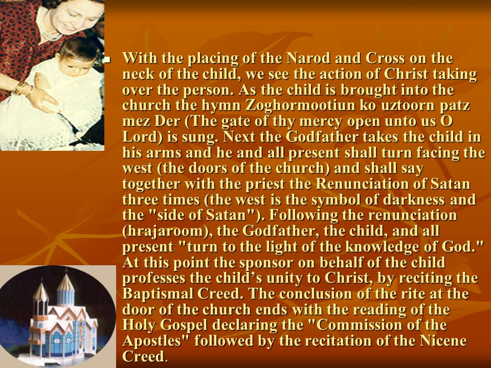 With the placing of the Narod and Cross on the neck of the child, we see the action of Christ taking over the person. As the child is brought into the
