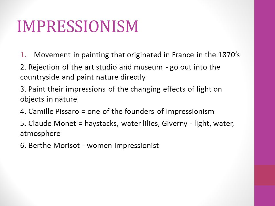 IMPRESSIONISM 1.Movement in painting that originated in France in the 1870's 2.