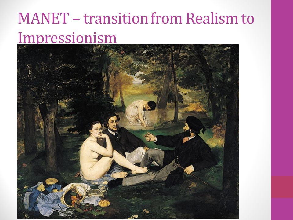 MANET – transition from Realism to Impressionism
