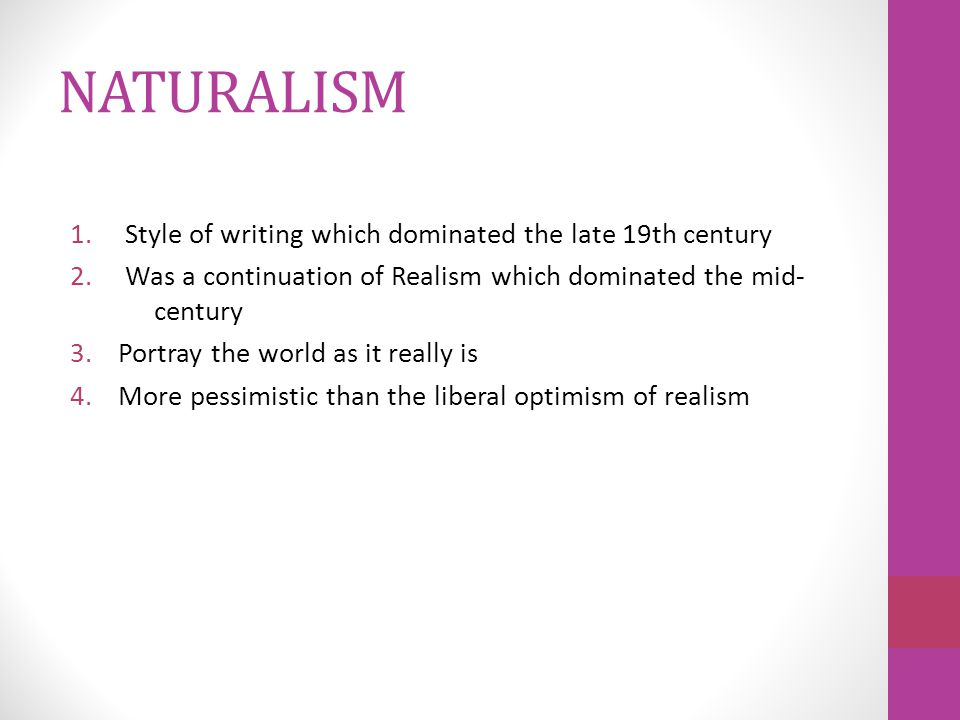 NATURALISM 1. Style of writing which dominated the late 19th century 2.