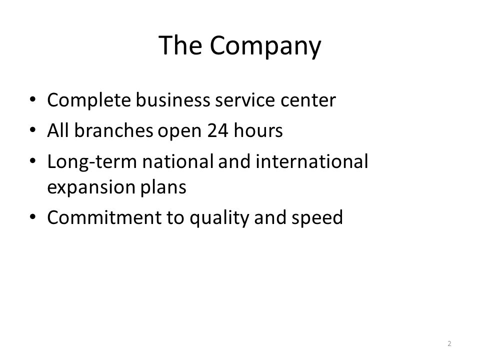 The Company Complete business service center All branches open 24 hours Long-term national and international expansion plans Commitment to quality and speed 2