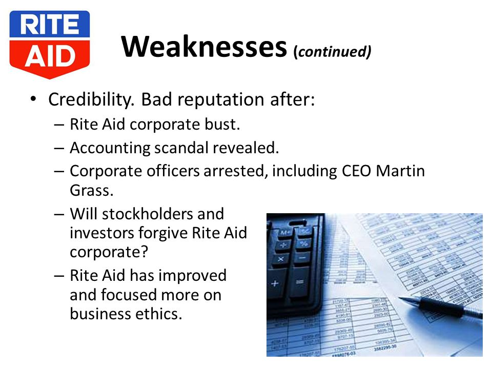 Weaknesses (continued) Credibility. Bad reputation after: – Rite Aid corporate bust.