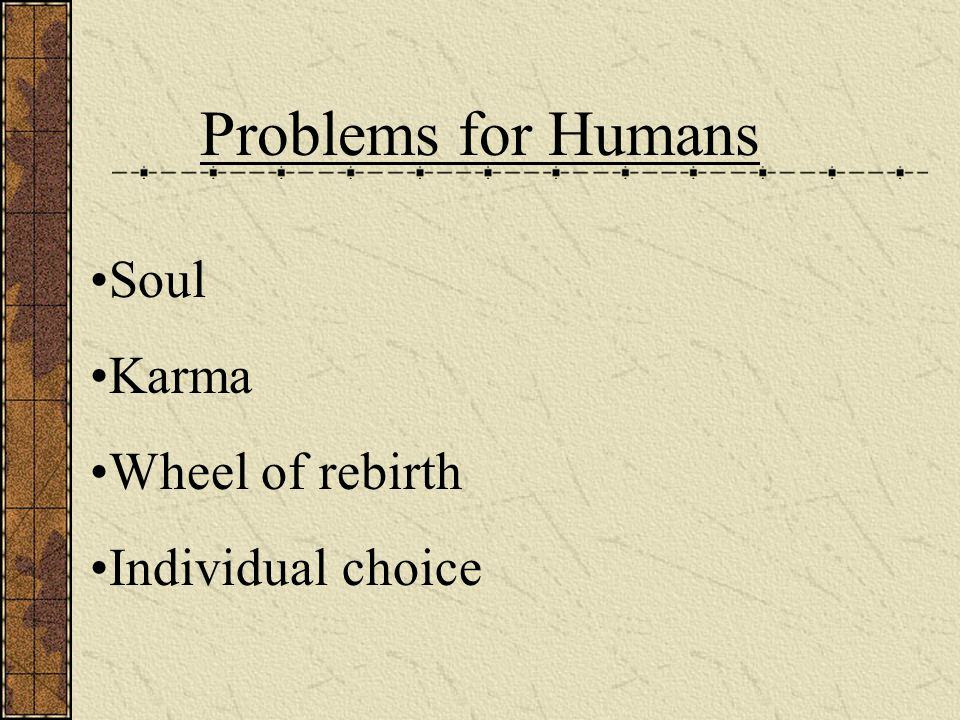 Problems for Humans Soul Karma Wheel of rebirth Individual choice
