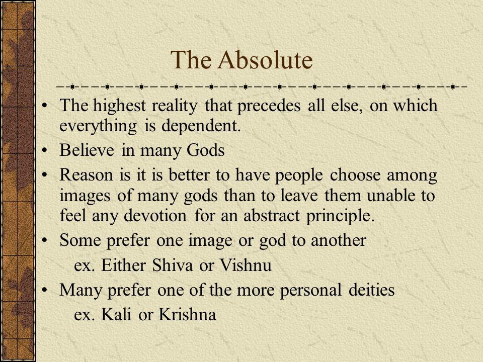 The Absolute The highest reality that precedes all else, on which everything is dependent.