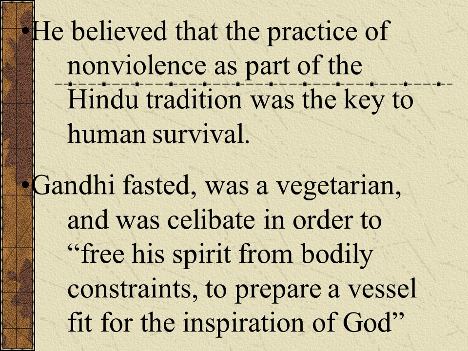 He believed that the practice of nonviolence as part of the Hindu tradition was the key to human survival.