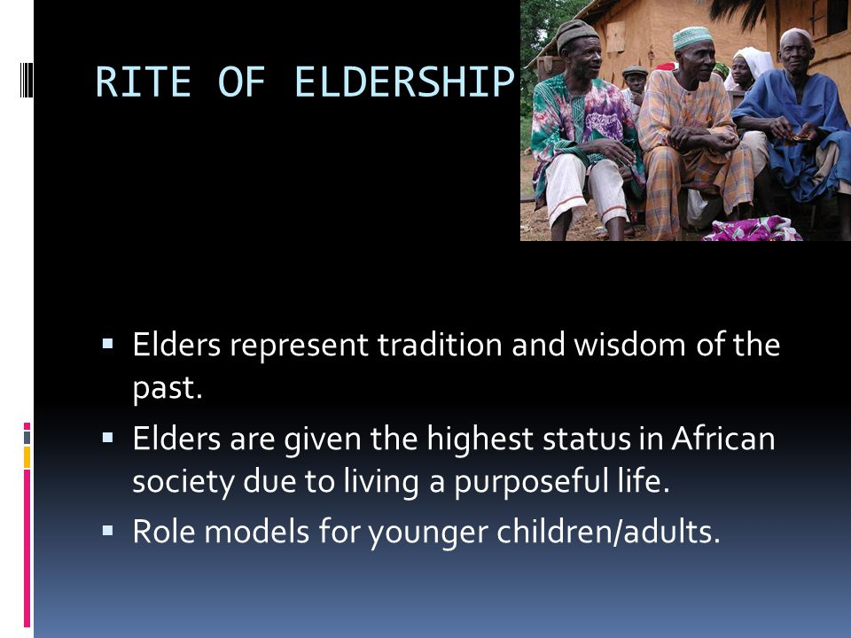 RITE OF ELDERSHIP  Elders represent tradition and wisdom of the past.