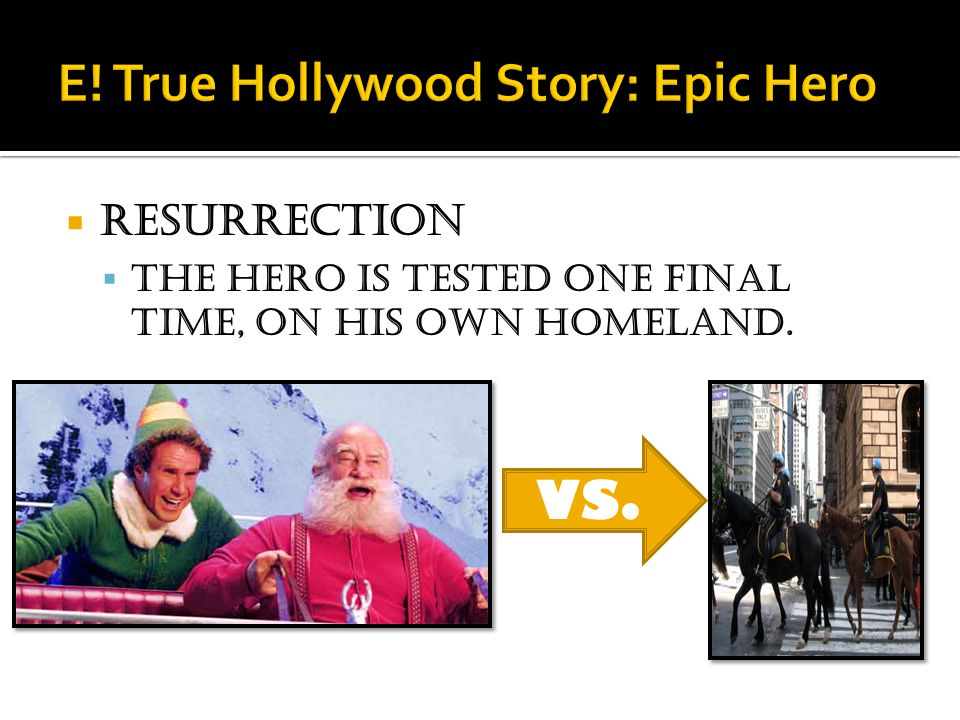  Resurrection  The hero is tested one final time, on his own homeland. VS.