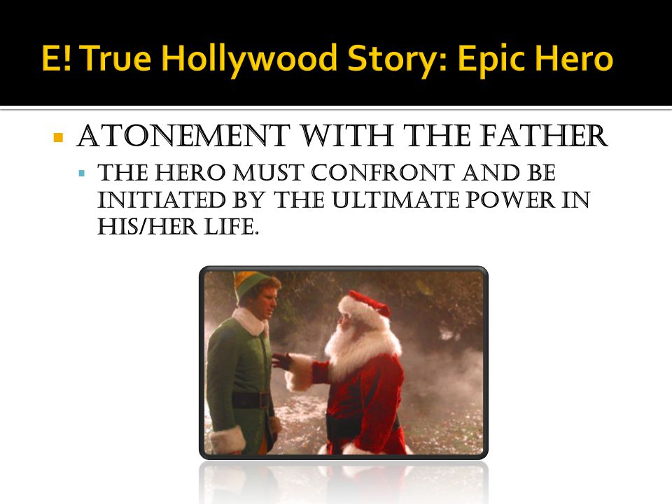  Atonement with the father  The hero must confront and be initiated by the ultimate power in his/her life.