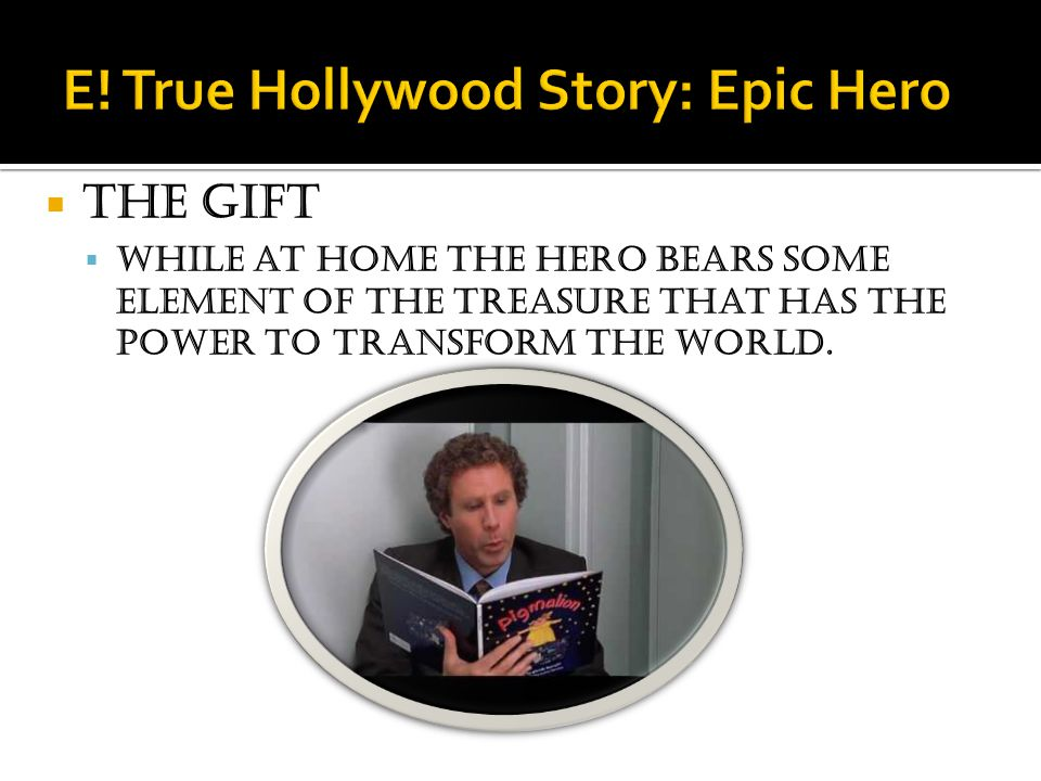  The gift  While at home the hero bears some element of the treasure that has the power to transform the world.