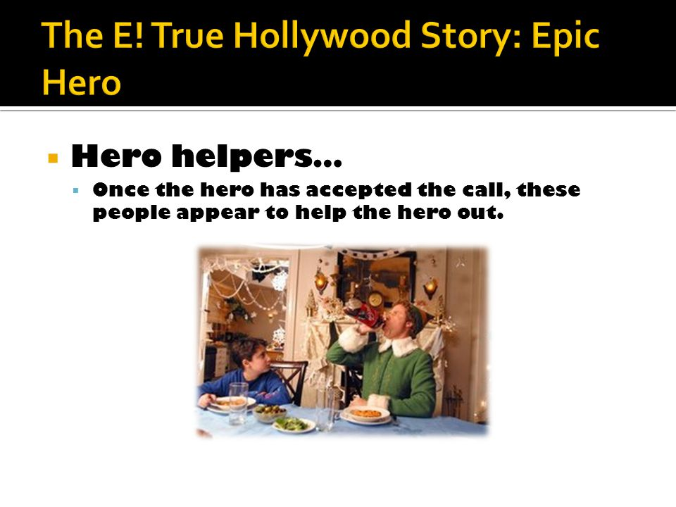  Hero helpers…  Once the hero has accepted the call, these people appear to help the hero out.