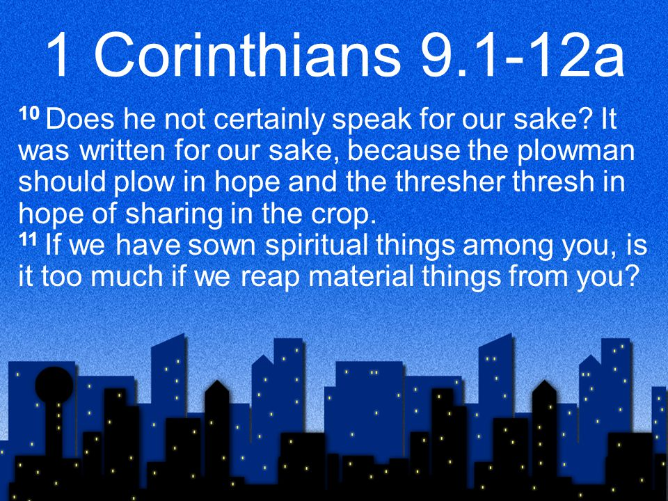 1 Corinthians 9.1-12a 12 If others share this rightful claim on you, do not we even more?