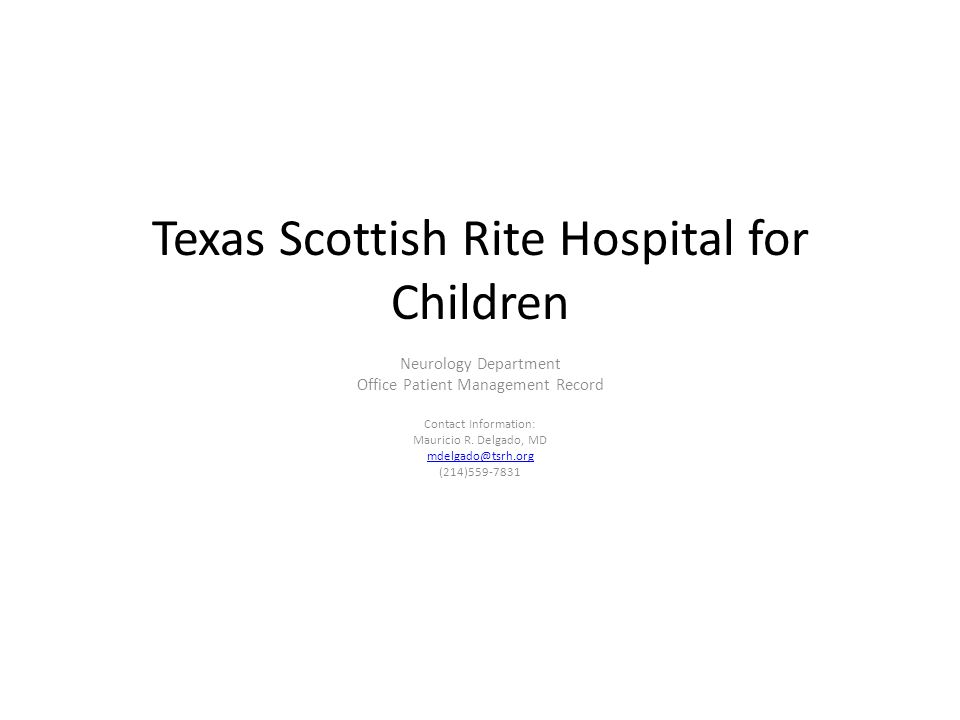 Texas Scottish Rite Hospital for Children Neurology Department Office Patient Management Record Contact Information: Mauricio R.