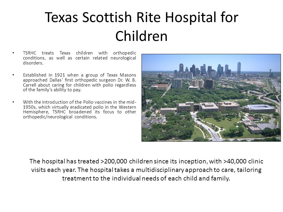 Texas Scottish Rite Hospital for Children TSRHC treats Texas children with orthopedic conditions, as well as certain related neurological disorders.