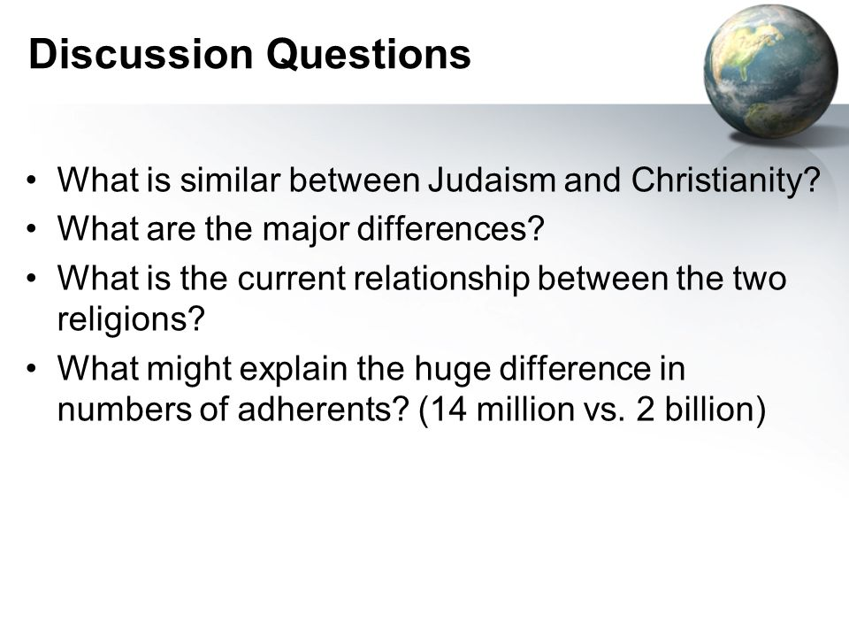 Discussion Questions What is similar between Judaism and Christianity.