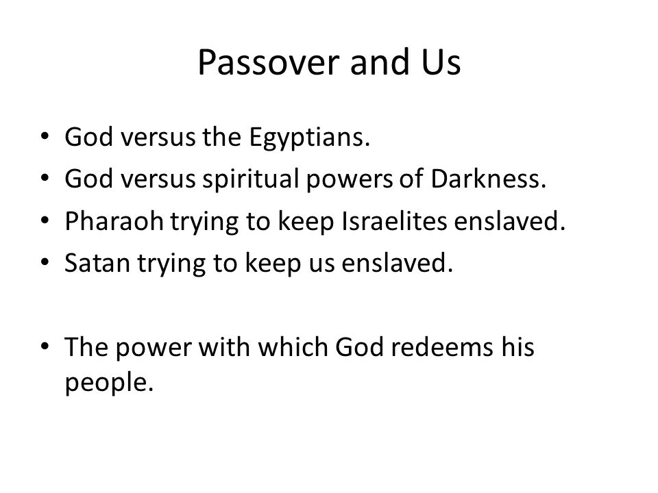 Passover and Us God versus the Egyptians. God versus spiritual powers of Darkness.