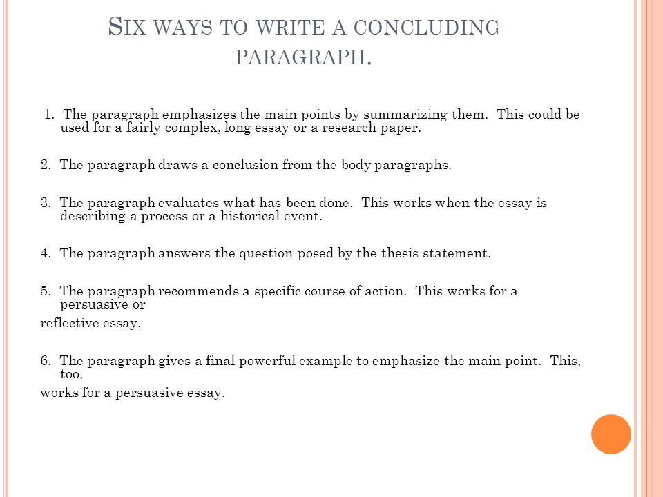 S IX WAYS TO WRITE A CONCLUDING PARAGRAPH. 1. The paragraph emphasizes the main points by summarizing them. This could be used for a fairly complex, l