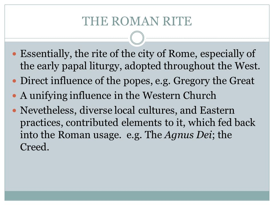 THE ROMAN RITE Essentially, the rite of the city of Rome, especially of the early papal liturgy, adopted throughout the West.