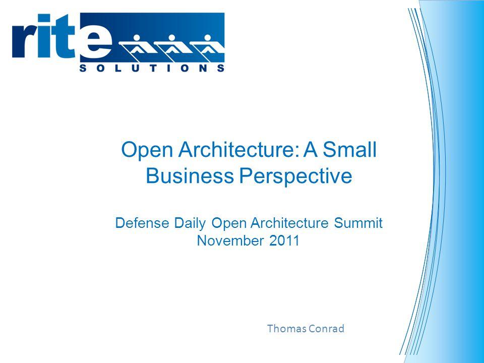 Open Architecture: A Small Business Perspective Defense Daily Open Architecture Summit November 2011 Thomas Conrad