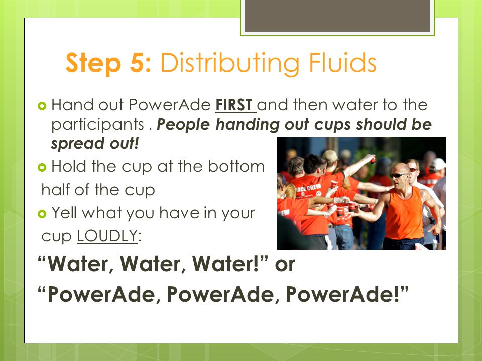 Step 5: Distributing Fluids  Hand out PowerAde FIRST and then water to the participants.