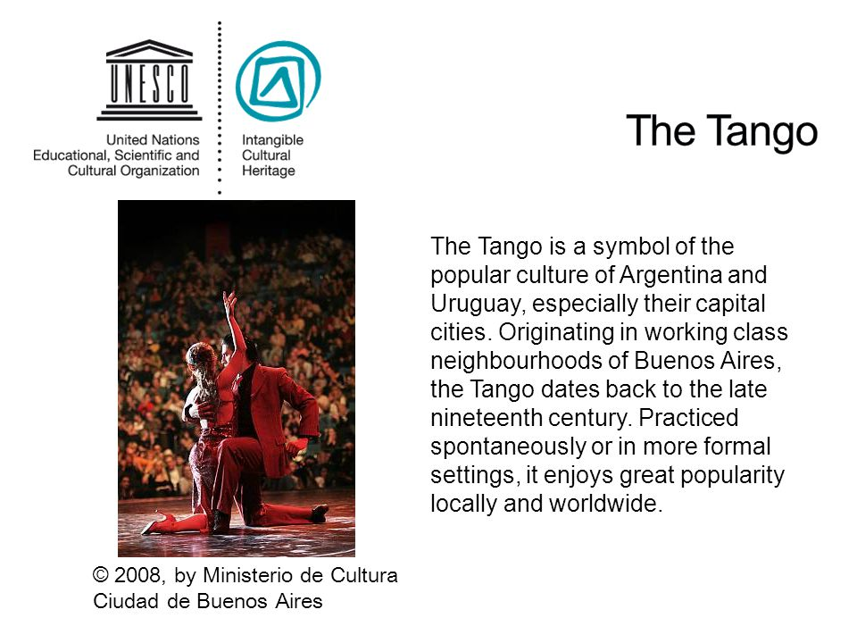 The Tango is a symbol of the popular culture of Argentina and Uruguay, especially their capital cities.