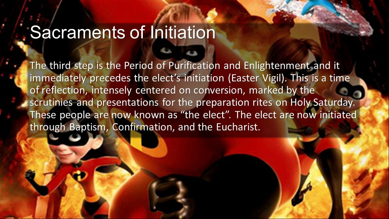 Sacraments of Initiation The third step is the Period of Purification and Enlightenment and it immediately precedes the elect's initiation (Easter Vigil).