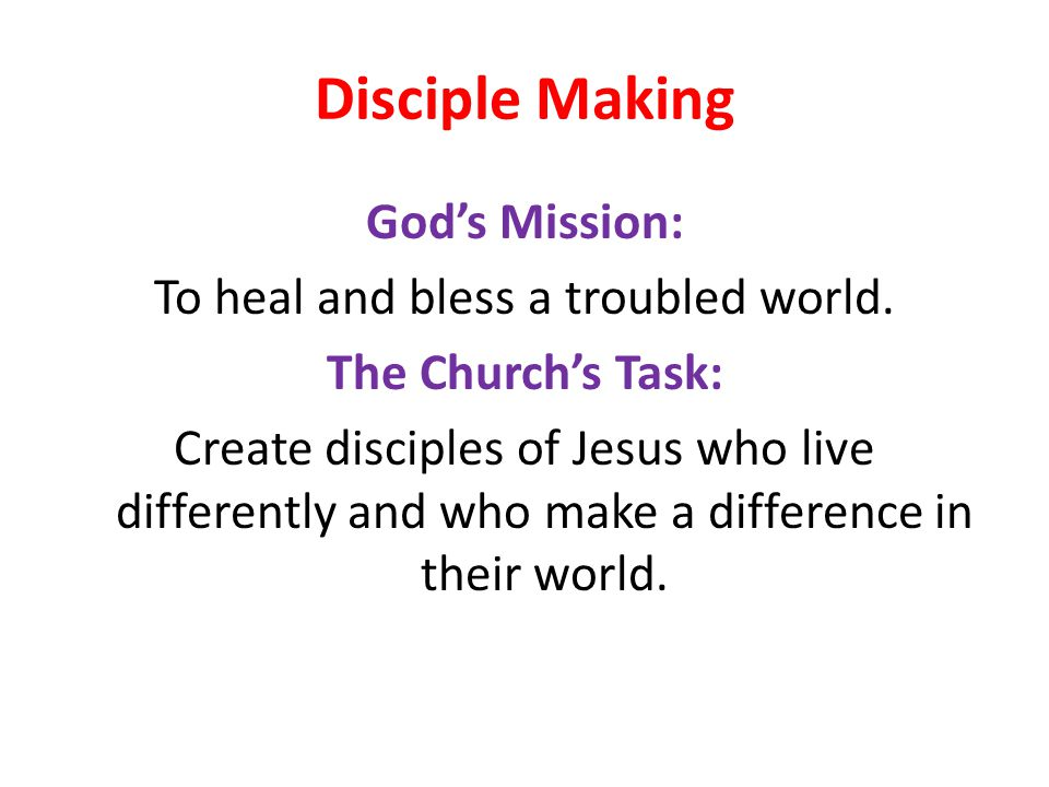 Disciple Making God's Mission: To heal and bless a troubled world.