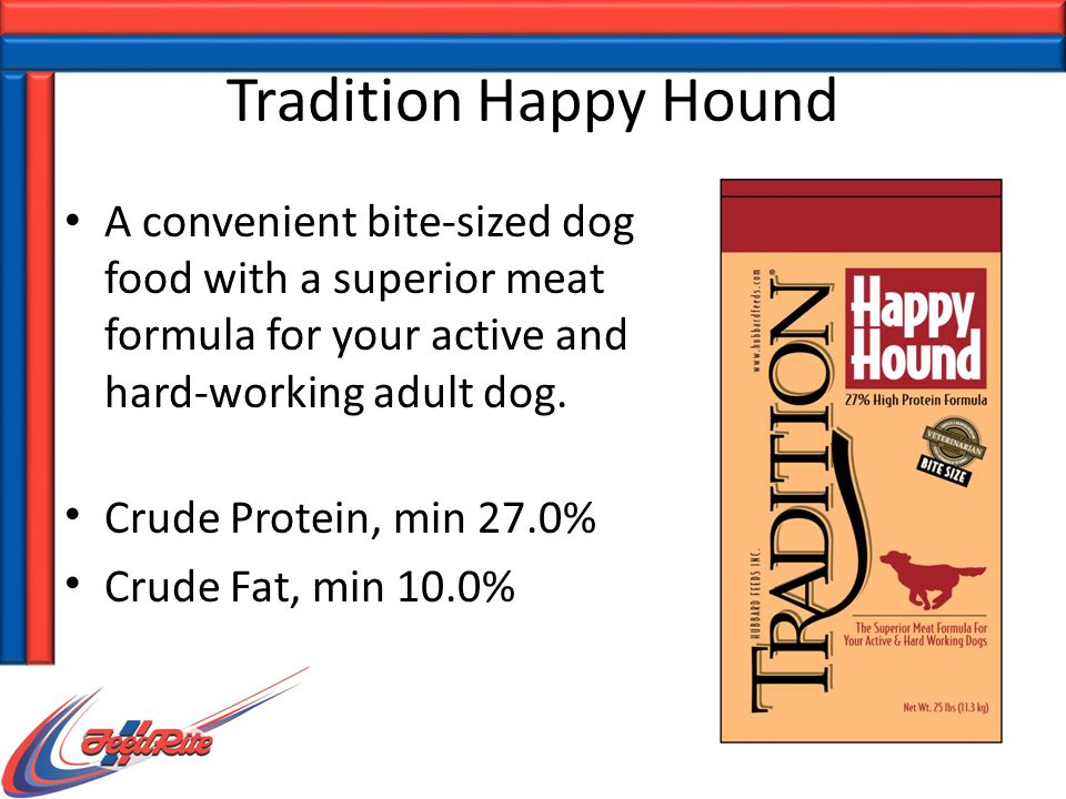 Tradition Happy Hound A convenient bite-sized dog food with a superior meat formula for your active and hard-working adult dog. Crude Protein, min 27.