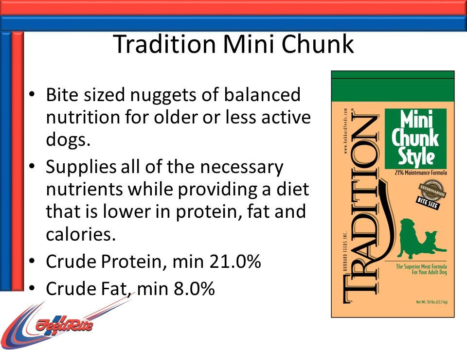 Tradition Mini Chunk Bite sized nuggets of balanced nutrition for older or less active dogs. Supplies all of the necessary nutrients while providing a